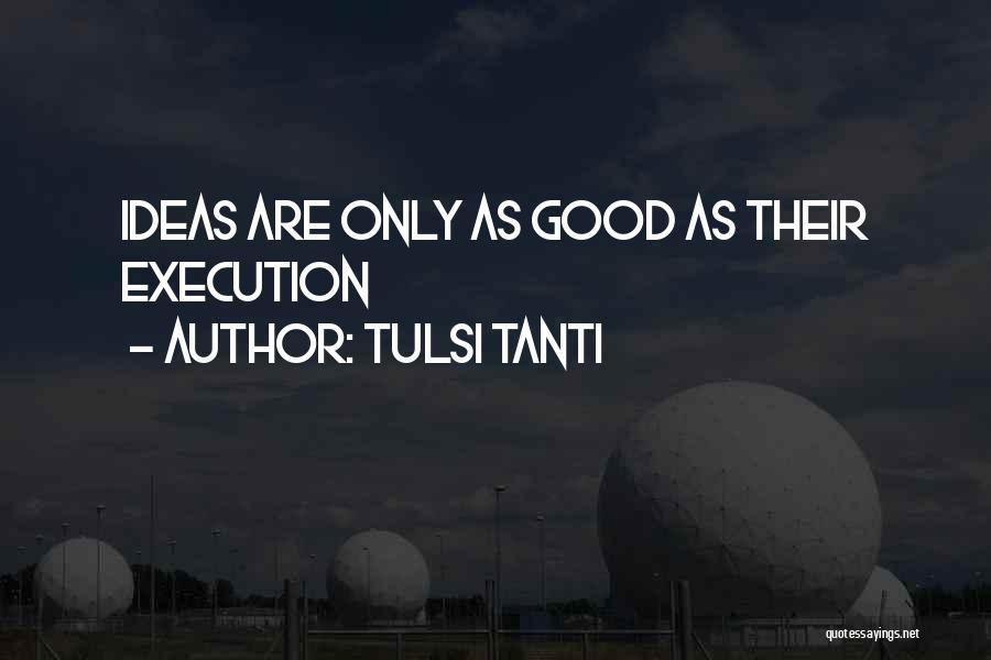 Ideas Vs Execution Quotes By Tulsi Tanti