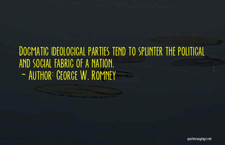 Ideological Parties Quotes By George W. Romney