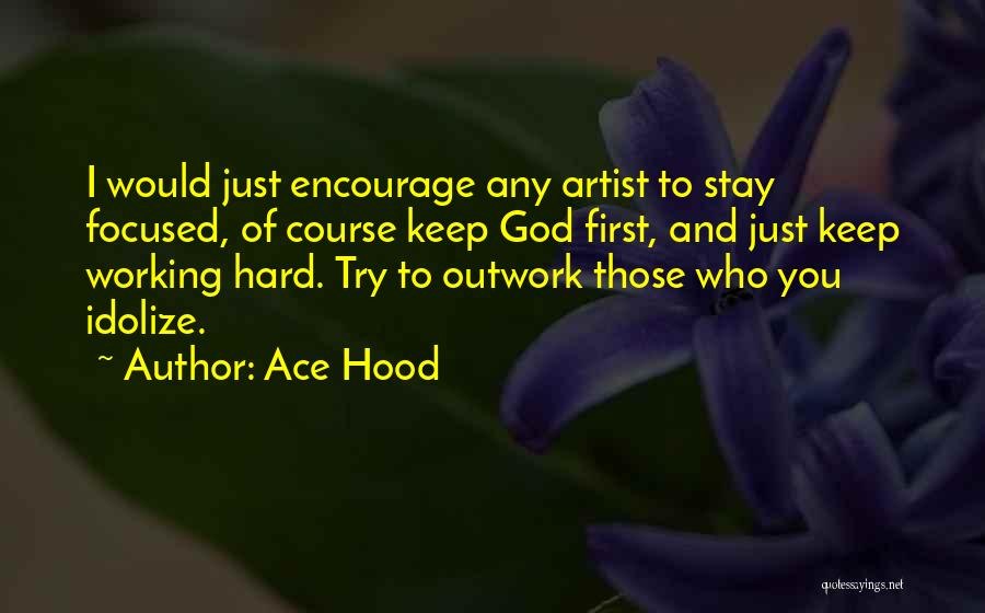 Idolize Yourself Quotes By Ace Hood