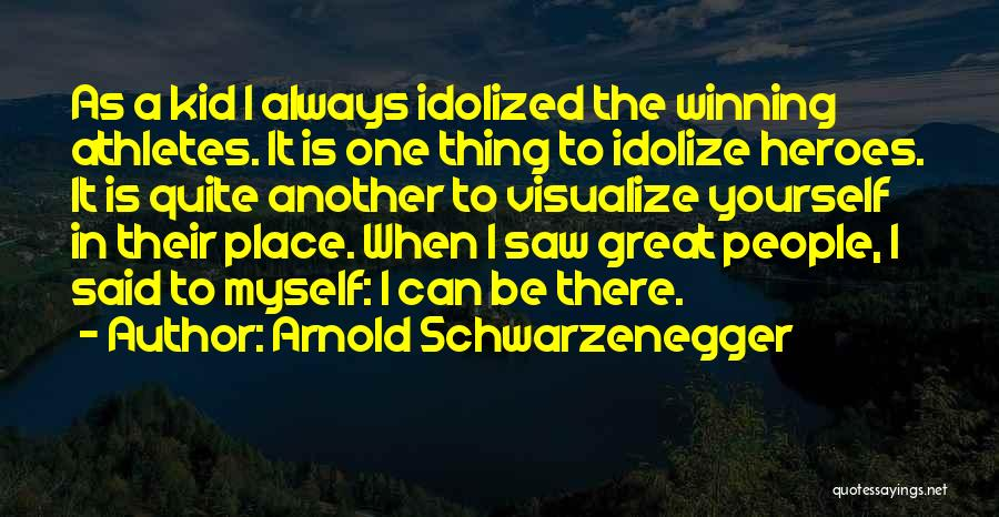 Idolize Yourself Quotes By Arnold Schwarzenegger