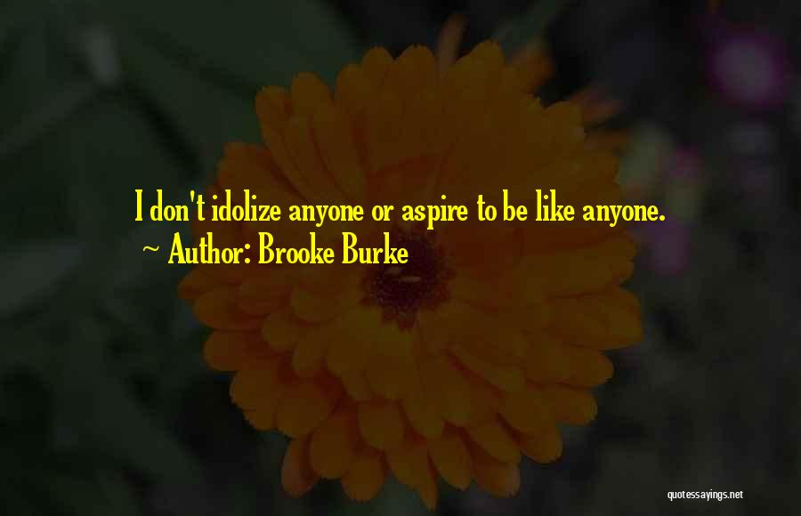 Idolize Yourself Quotes By Brooke Burke