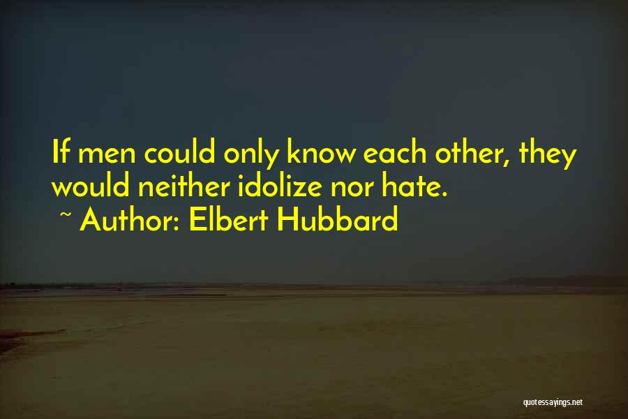 Idolize Yourself Quotes By Elbert Hubbard