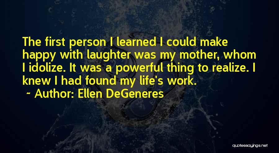Idolize Yourself Quotes By Ellen DeGeneres