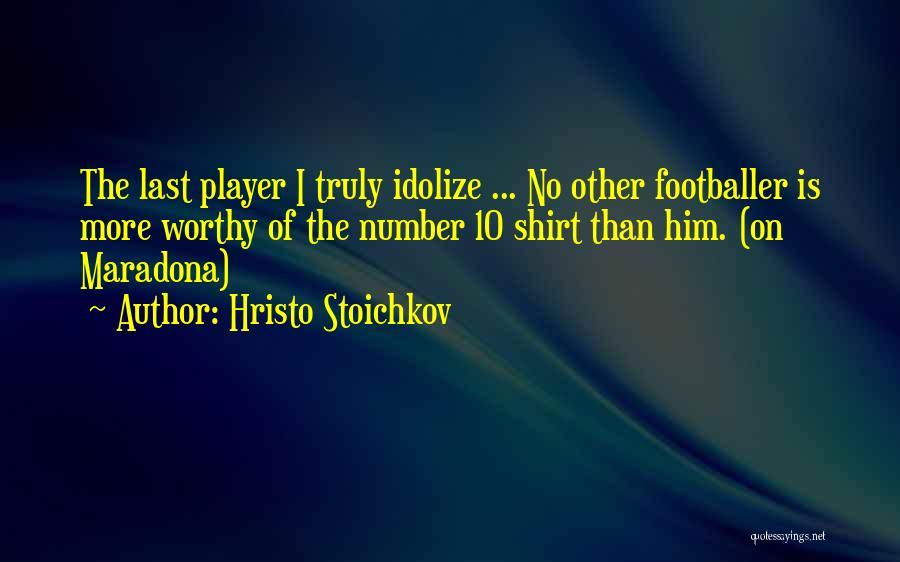 Idolize Yourself Quotes By Hristo Stoichkov