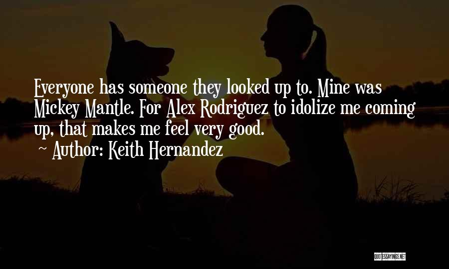 Idolize Yourself Quotes By Keith Hernandez