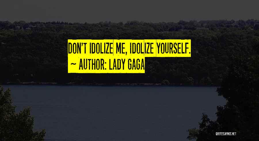 Idolize Yourself Quotes By Lady Gaga