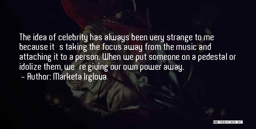 Idolize Yourself Quotes By Marketa Irglova