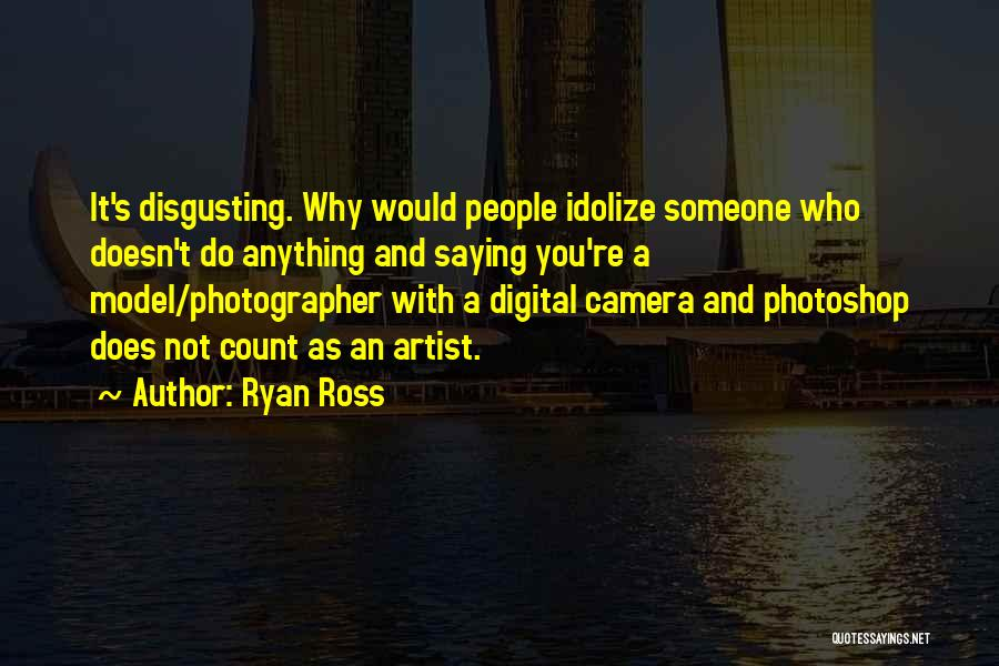 Idolize Yourself Quotes By Ryan Ross