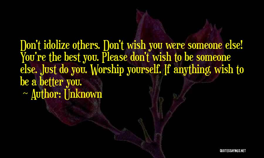Idolize Yourself Quotes By Unknown