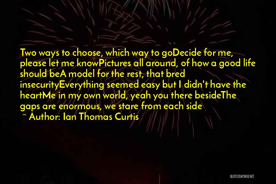 If Everything In Life Was Easy Quotes By Ian Thomas Curtis