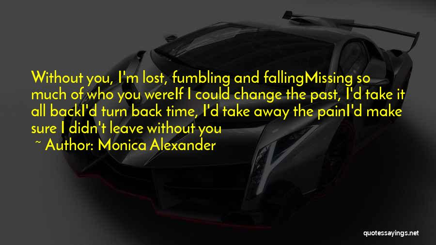 If I Can Turn Back Time Quotes By Monica Alexander