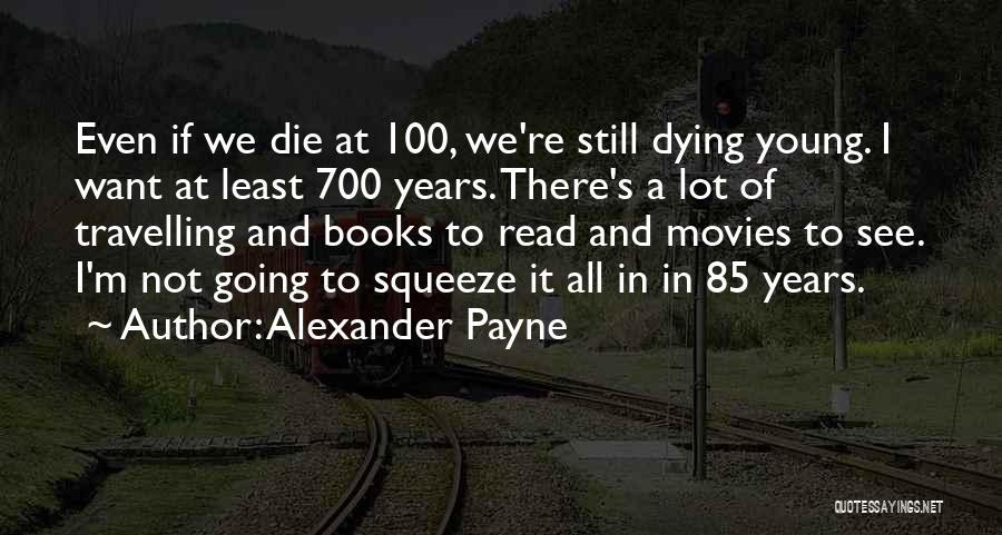 If I Die Young Quotes By Alexander Payne