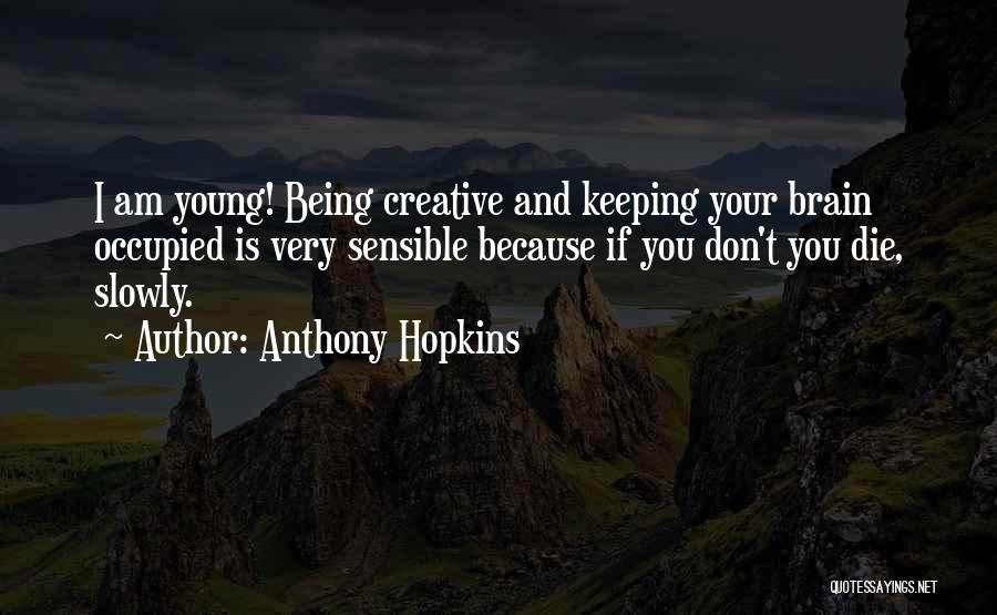 If I Die Young Quotes By Anthony Hopkins