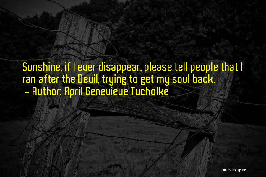 If I Disappear Quotes By April Genevieve Tucholke