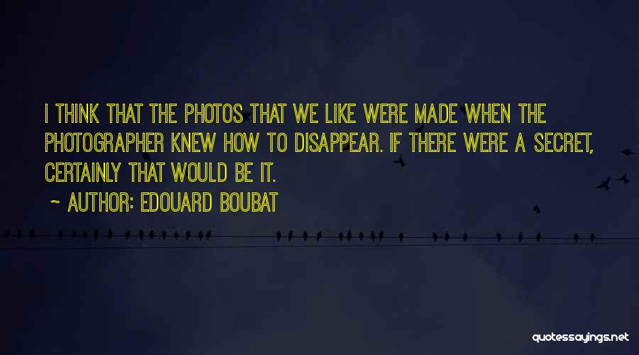 If I Disappear Quotes By Edouard Boubat