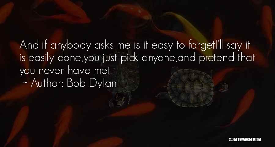 If I Never Met You Quotes By Bob Dylan