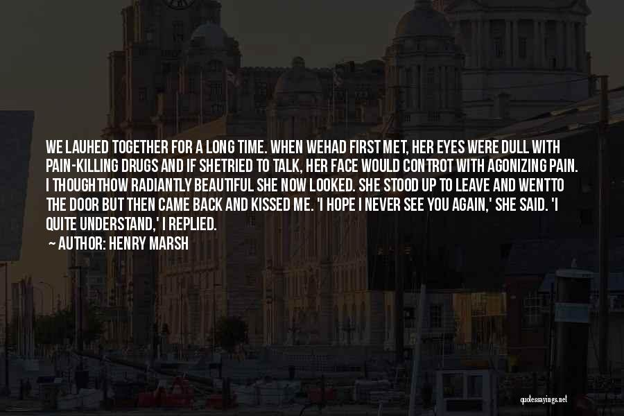 If I Never Met You Quotes By Henry Marsh