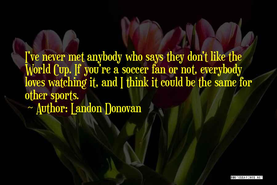 If I Never Met You Quotes By Landon Donovan