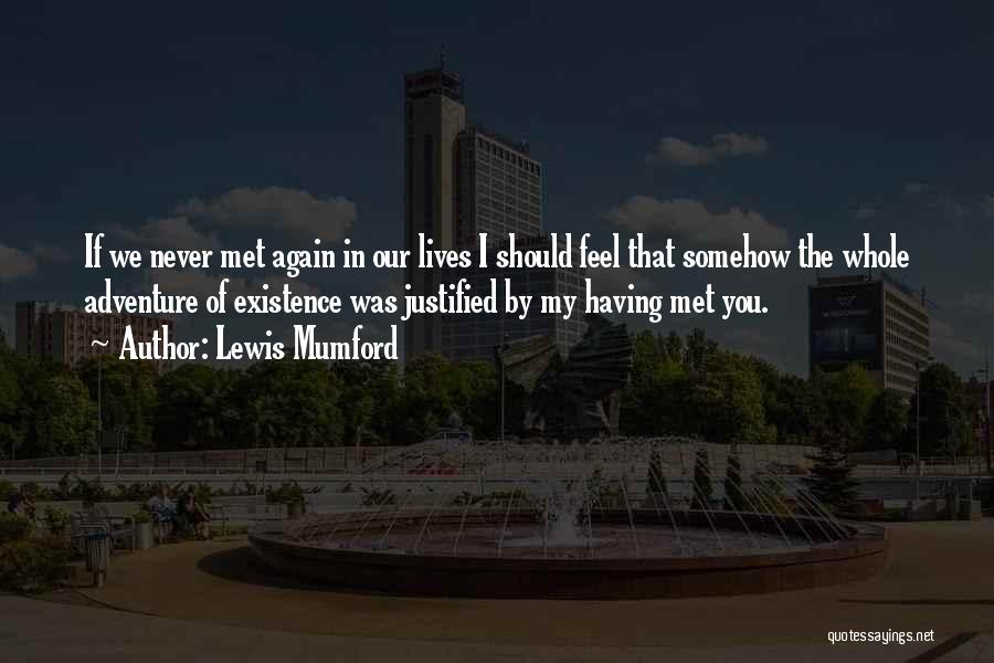 If I Never Met You Quotes By Lewis Mumford