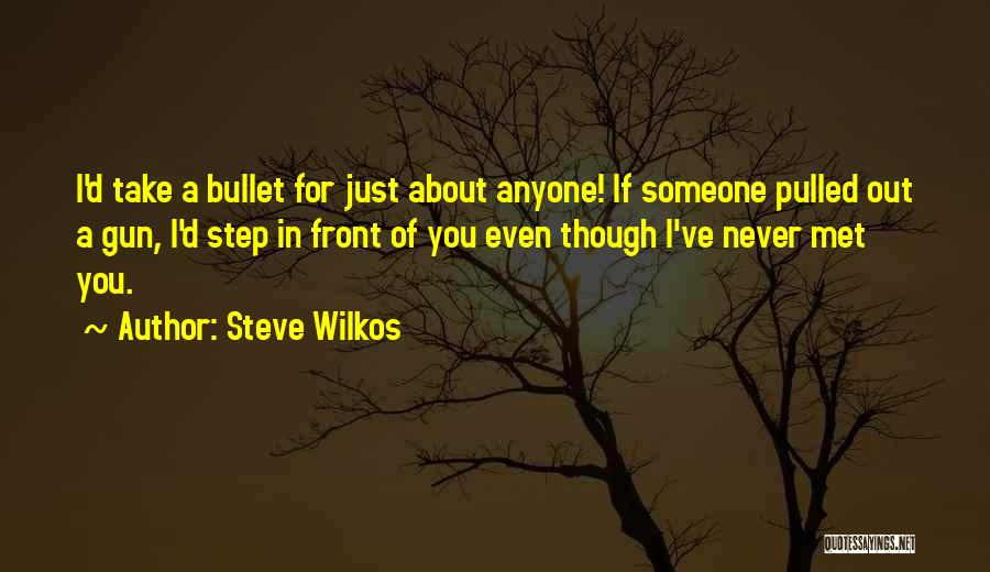 If I Never Met You Quotes By Steve Wilkos