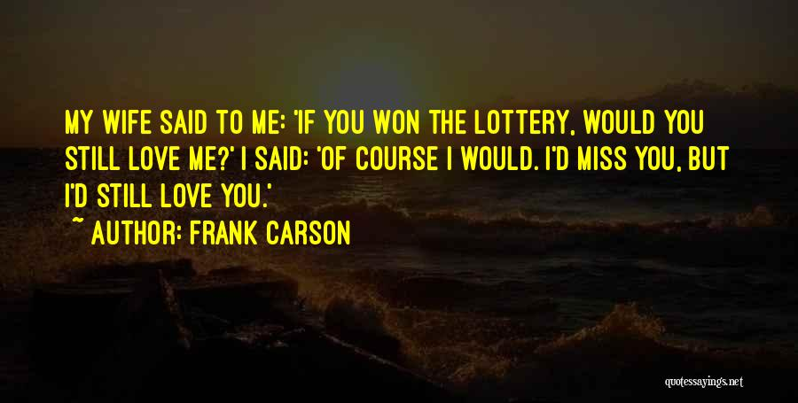 If I Said I Miss You Quotes By Frank Carson