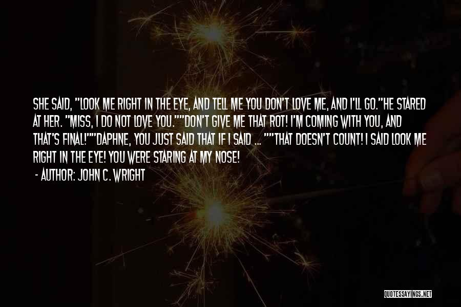 If I Said I Miss You Quotes By John C. Wright