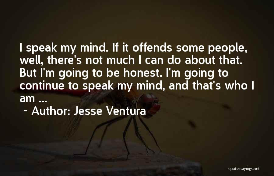 If I Speak My Mind Quotes By Jesse Ventura