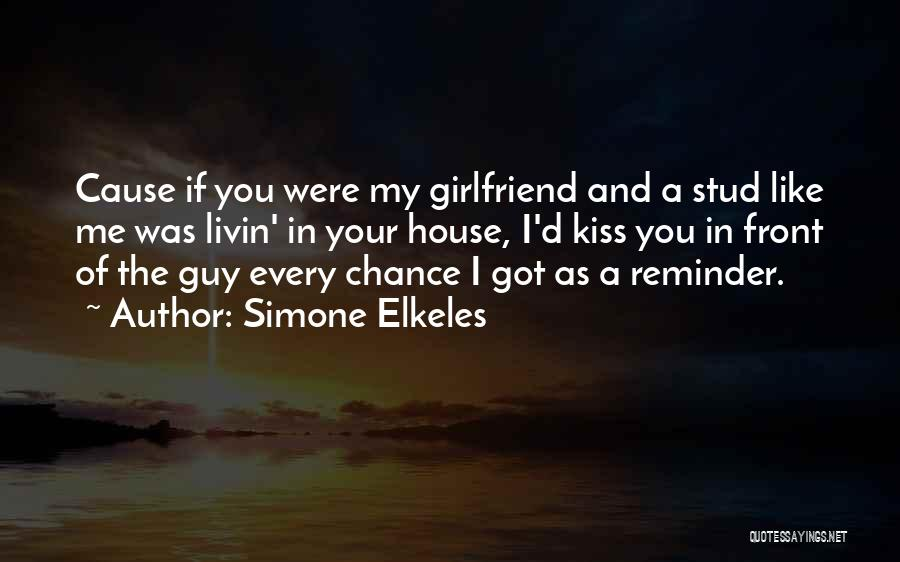 If I Were Your Girlfriend Quotes By Simone Elkeles