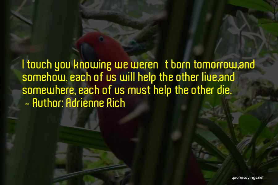 If I Will Die Tomorrow Quotes By Adrienne Rich