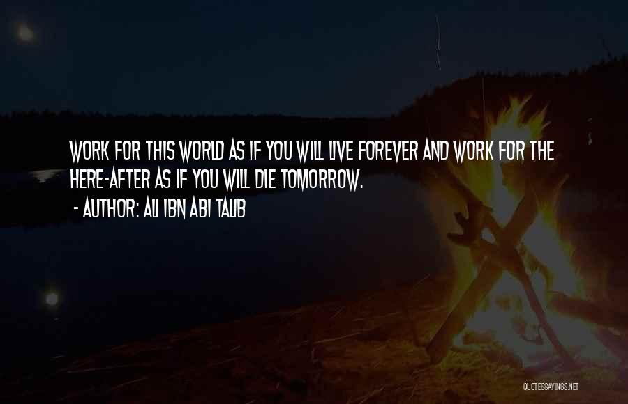 If I Will Die Tomorrow Quotes By Ali Ibn Abi Talib