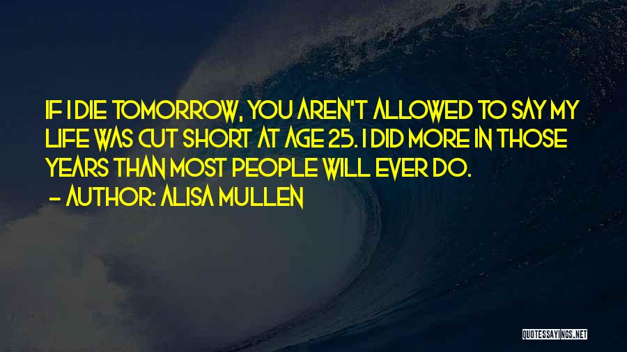 If I Will Die Tomorrow Quotes By Alisa Mullen