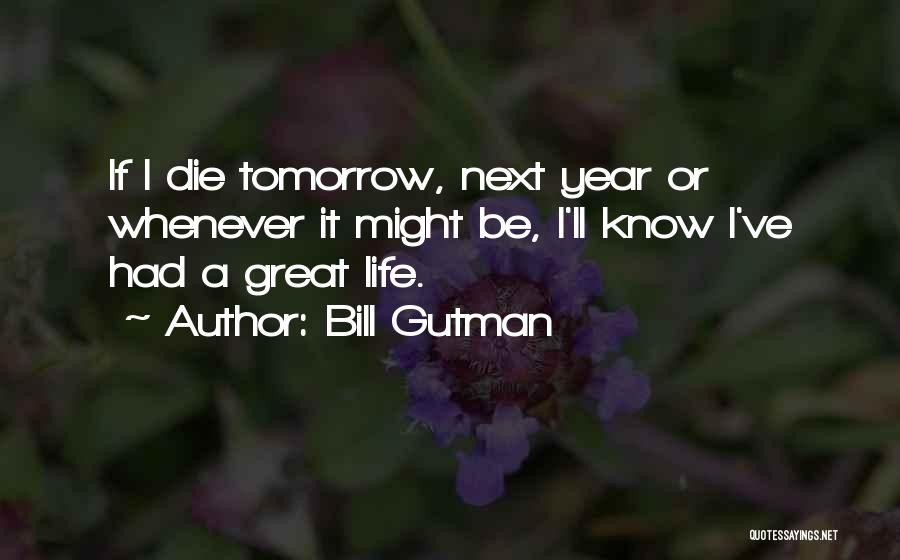 If I Will Die Tomorrow Quotes By Bill Gutman