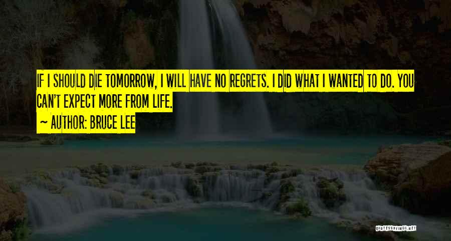 If I Will Die Tomorrow Quotes By Bruce Lee