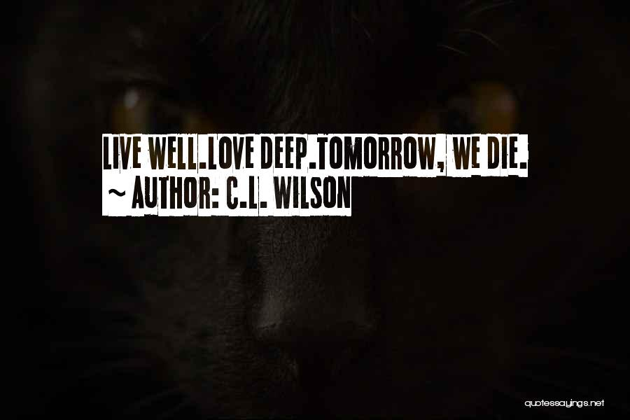 If I Will Die Tomorrow Quotes By C.L. Wilson