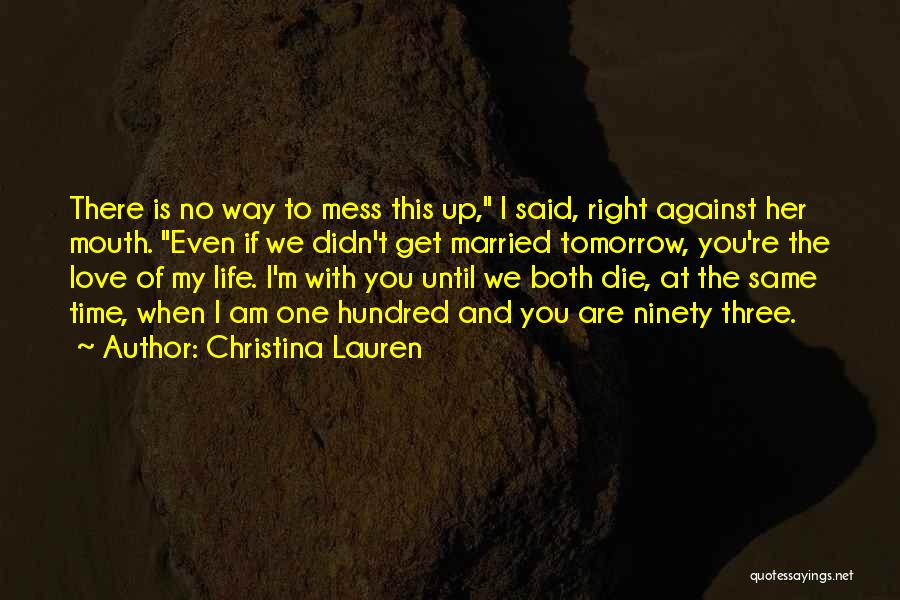 If I Will Die Tomorrow Quotes By Christina Lauren