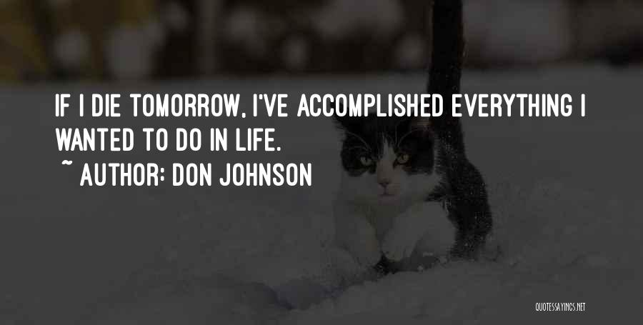 If I Will Die Tomorrow Quotes By Don Johnson