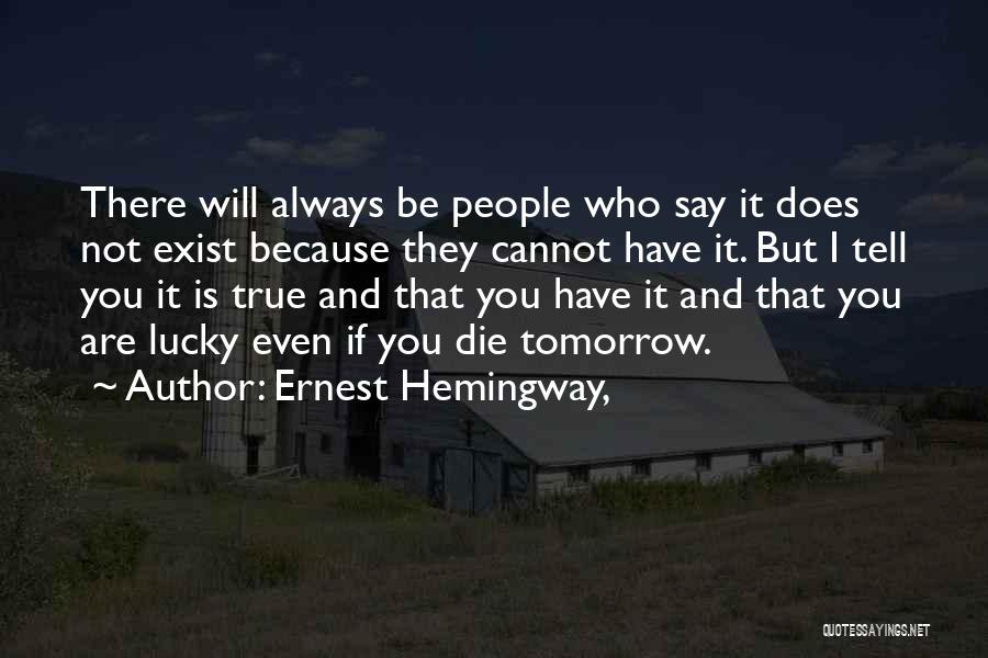 If I Will Die Tomorrow Quotes By Ernest Hemingway,