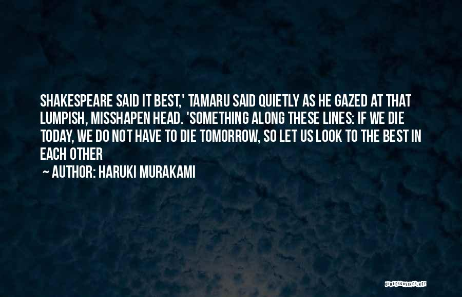 If I Will Die Tomorrow Quotes By Haruki Murakami