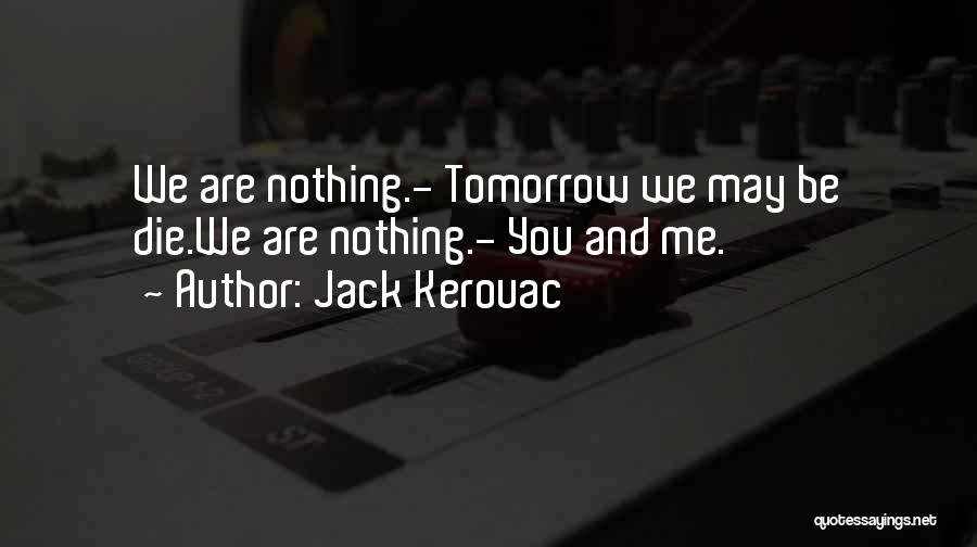 If I Will Die Tomorrow Quotes By Jack Kerouac