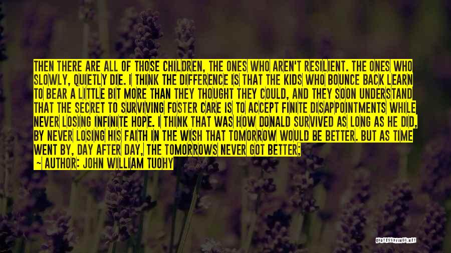 If I Will Die Tomorrow Quotes By John William Tuohy