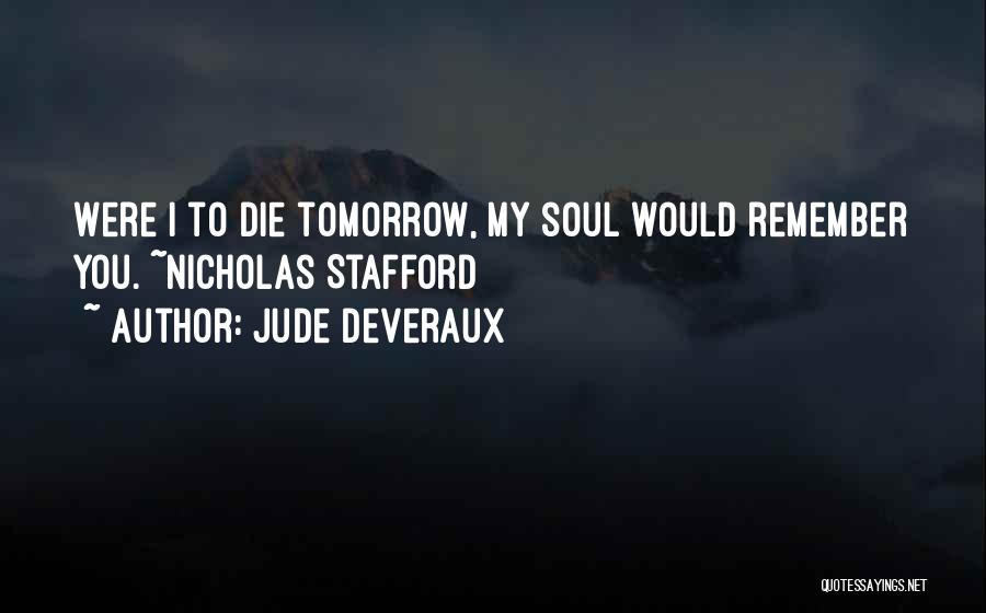 If I Will Die Tomorrow Quotes By Jude Deveraux