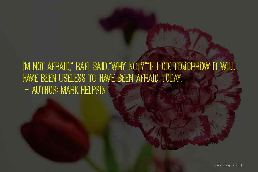 If I Will Die Tomorrow Quotes By Mark Helprin
