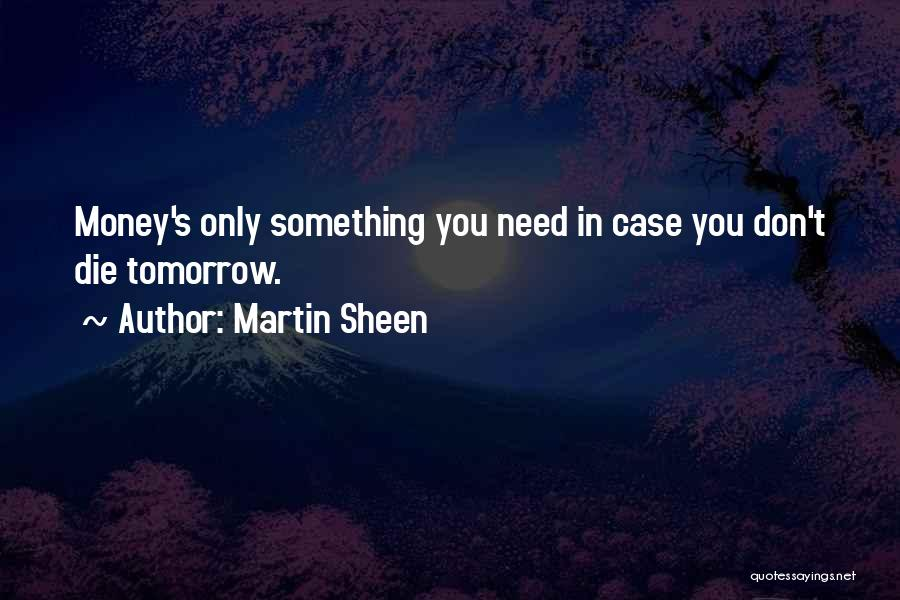 If I Will Die Tomorrow Quotes By Martin Sheen