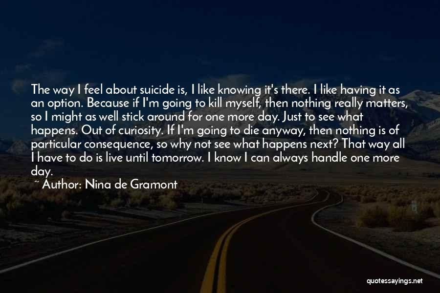 If I Will Die Tomorrow Quotes By Nina De Gramont