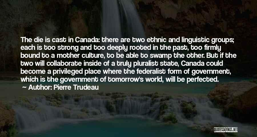 If I Will Die Tomorrow Quotes By Pierre Trudeau