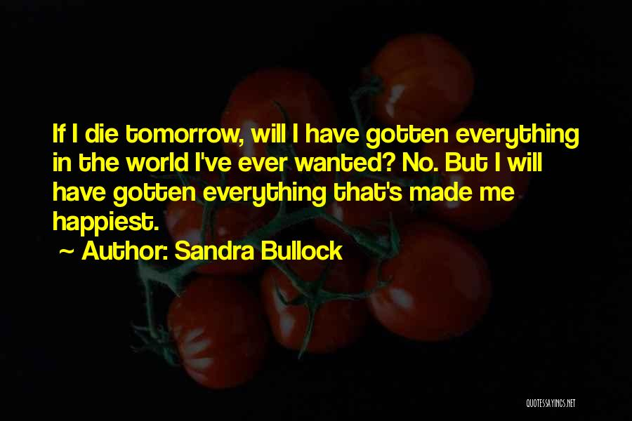 If I Will Die Tomorrow Quotes By Sandra Bullock