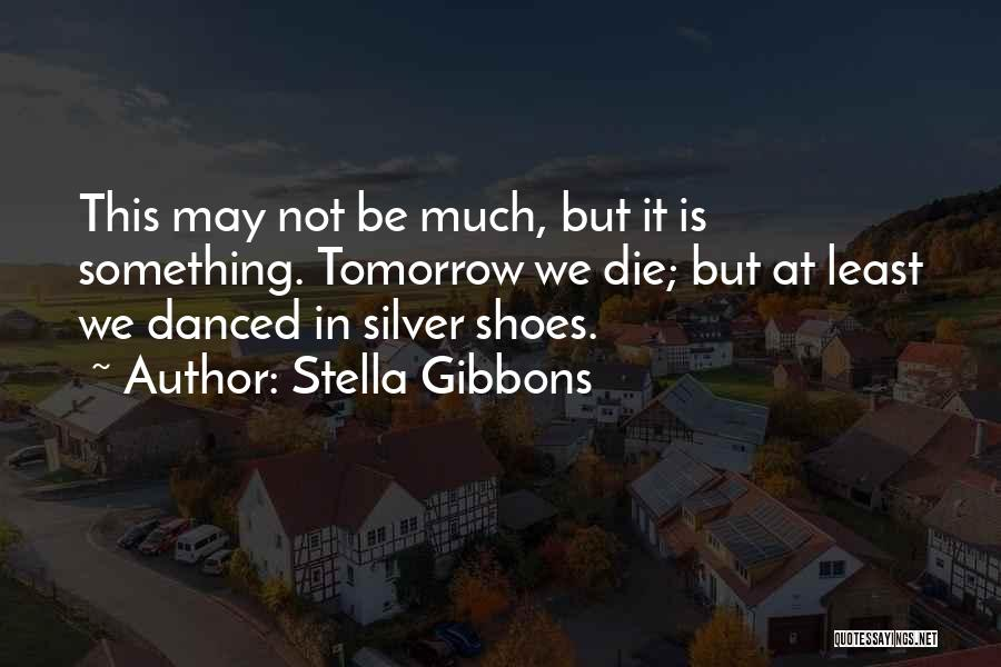If I Will Die Tomorrow Quotes By Stella Gibbons