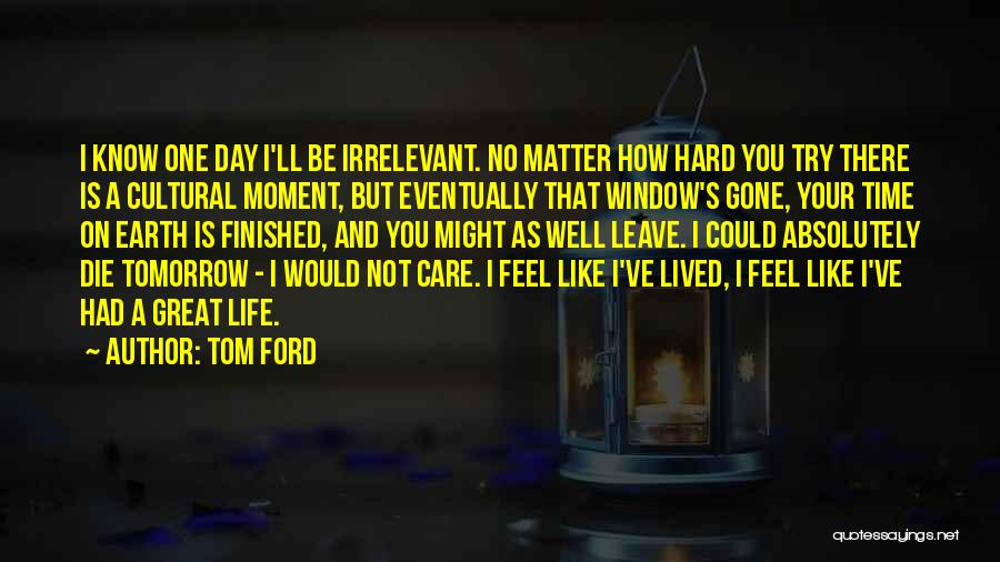 If I Will Die Tomorrow Quotes By Tom Ford