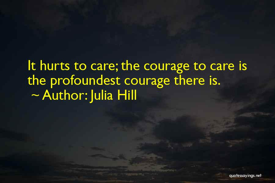 If It Hurts You Still Care Quotes By Julia Hill