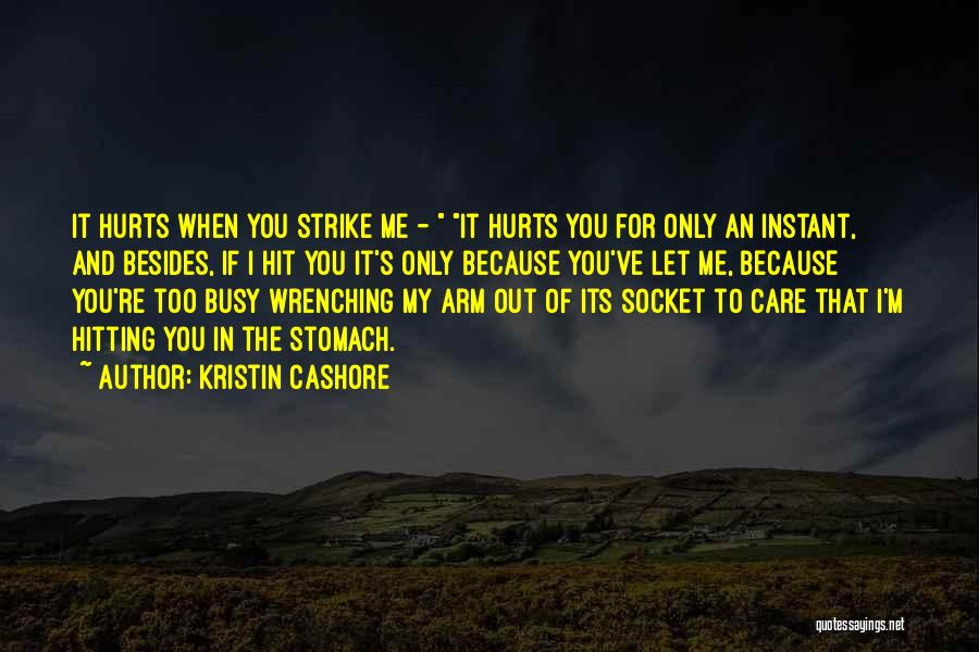 If It Hurts You Still Care Quotes By Kristin Cashore